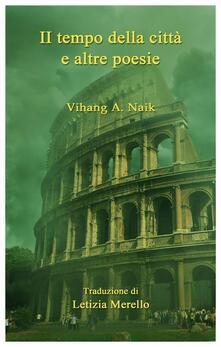 Il tempo della città e altre poesie - Vihang A. Naik - ebook