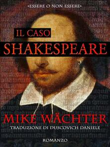 Il caso Shakespeare - Mike Wächter - ebook