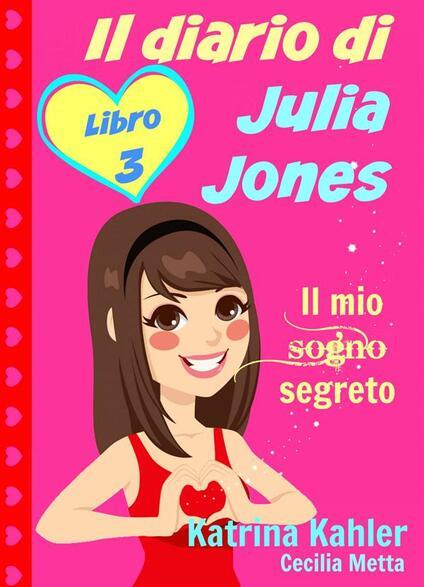 Il diario di Julia Jones - Libro 3 - Il mio sogno segreto - Katrina Kahler - ebook