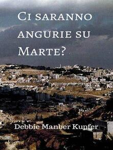 Ci saranno angurie su Marte? - Debbie Manber Kupfer - ebook