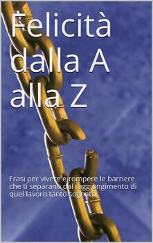 Felicità Dalla A Alla Z - Ana Claudia Antunes - ebook