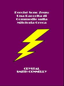 Perché Sono Zeus: Una Raccolta Di Commedie Sulla Mitologia Greca - Crystal Smith-Connelly - ebook