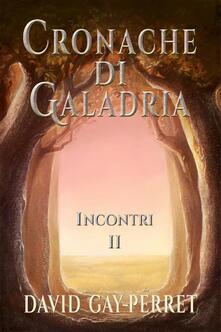 Cronache di Galadria II - Incontri - David Gay-Perret - ebook