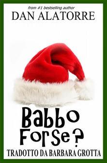 Babbo, Forse? - Dan Alatorre - ebook