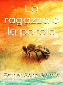 La Ragazza E La Parola - Esther Sanz García - ebook