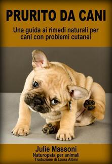Prurito Da Cani - Una Guida Ai Rimedi Naturali Per Cani Con Problemi Cutanei - Julie Massoni - ebook