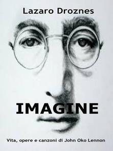 Imagine Vita, Opere E Canzoni Di John Ono Lennon - Lázaro Droznes - ebook