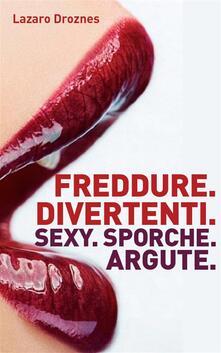 Freddure Divertenti. Sexy. Sporche. Argute. - Lázaro Droznes - ebook