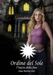 L'Ordine del Sole - L'Inizio della Fine - Luna Marina Soler - ebook