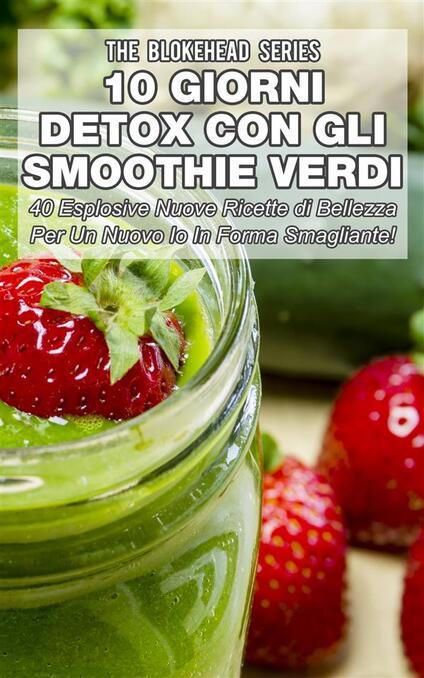 10 Giorni Detox Con Gli Smoothie Verdi - The Blokehead - ebook