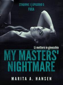 "My Masters' Nightmare Stagione 1, Episodio 5 ""Fuga"" - Marita A. Hansen - ebook"