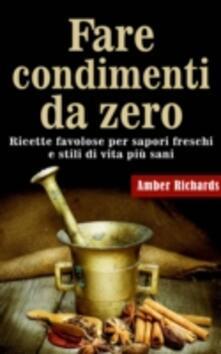 Fare condimenti da zero - Amber Richards - ebook