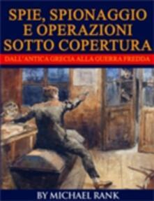 Storie di spie, spionaggio e operazioni sotto copertura  dall'antica Grecia alla Guerra fredda - Michael Rank - ebook