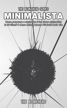 Minimalista! Come Preparare E Controllare Il Tuo Vivere Minimalista - The Blokehead - ebook