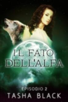 Il fato dell'alfa: episodio 2 - Tasha Black - ebook