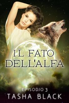 Il fato dell'alfa: episodio 3 - Tasha Black - ebook