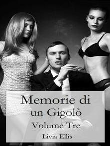 Memorie Di Un Gigolò - Volume 3 - Livia Ellis - ebook