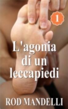 L'agonia di un leccapiedi - Rod Mandelli - ebook