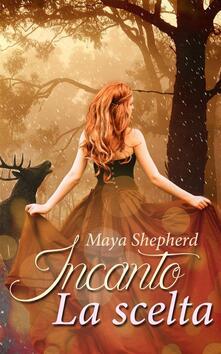 Incanto, la scelta - Maya Shepherd - ebook
