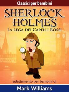 Sherlock per bambini--La Lega dei Capelli Rossi - Mark Williams - ebook