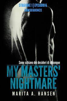 """My Masters' Nightmare Stagione 1, Episodio 6 """"conseguenze"""" - Marita A. Hansen - ebook"""