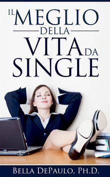 Il Meglio Della Vita Da Single - Bella Depaulo - ebook