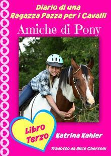 Diario Di Una Ragazza Pazza Per I Cavalli - Libro Terzo - Amiche Di Pony - Katrina Kahler - ebook