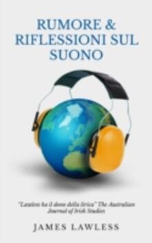 Rumore & Riflessioni sul Suono - James Lawless - ebook