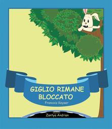 Giglio Rimane Bloccato - Francois Keyser - ebook