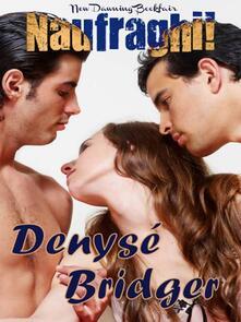 Naufraghi! - Denyse Bridger - ebook