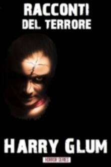 Racconti Del Terrore - Harry Glum - ebook