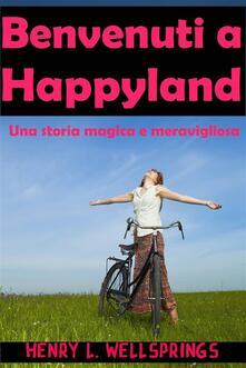Benvenuti A Happyland - Henry L. Wellsprings - ebook