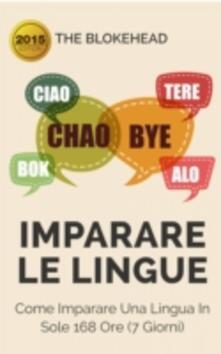 Imparare Le Lingue: Come Imparare Una Lingua In Sole 168 Ore (7 Giorni) - The Blokehead - ebook