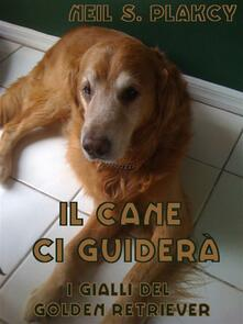 Il Cane Ci Guiderà - Neil S. Plakcy - ebook