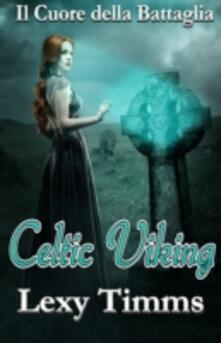 Celtic Viking - Il Cuore Della Battaglia - Lexy Timms - ebook