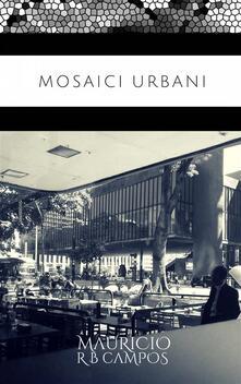 Mosaici urbani - Mauricio R B Campos - ebook