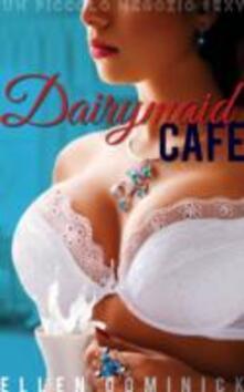 Il Dairymaid Café: Un Piccolo Negozio Sexy - Libro 1 - Ellen Dominick - ebook