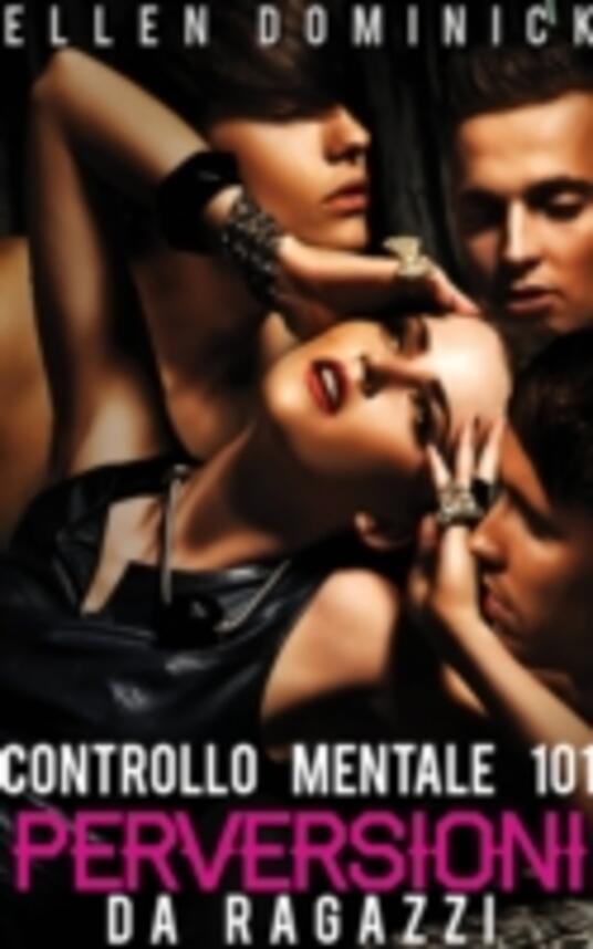 Perversioni Da Ragazzi -Controllo Mentale 101- - ebook