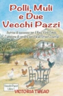 Polli, muli e  due vecchi pazzi - Victoria Twead - ebook