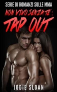 Non vivo  senza te : Tap Out (Serie di romanzi sulle MMA) - Jodie Sloan - ebook