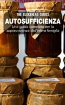 Autosufficienza: Una guida completa per la sopravvivenza dell'intera famiglia! - The Blokehead - ebook