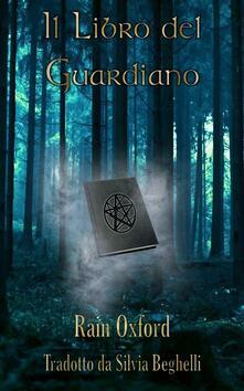 Il Libro Del Guardiano - Il Primo Libro Dei Guardiani - Rain Oxford - ebook