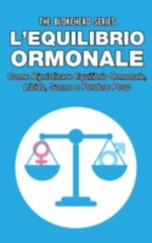 L'equilibrio ormonale Come ripristinare equilibrio ormonale, libido, sonno e perdere peso - The Blokehead - ebook