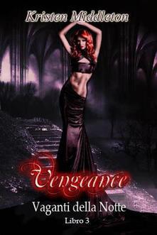 Vengeance - Sete Di Vendetta - Vaganti Della Notte Libro 3 - Kristen Middleton - ebook