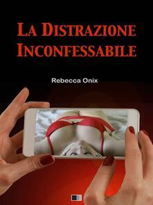 La Distrazione Inconfessabile - Rebecca Onix - ebook