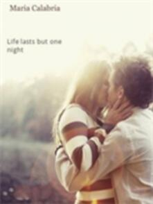 Life Lasts But One Night