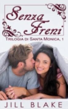 Senza Freni (trilogia di Santa Monica, libro #1) - Jill Blake - ebook