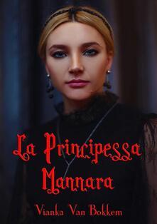 La Principessa Mannara - Vianka Van Bokkem - ebook