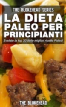 La Dieta Paleo Per Principianti - The Blokehead - ebook