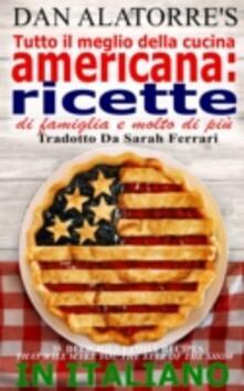 Tutto il meglio della cucina americana: ricette di famiglia e molto di piu - Dan Alatorre - ebook